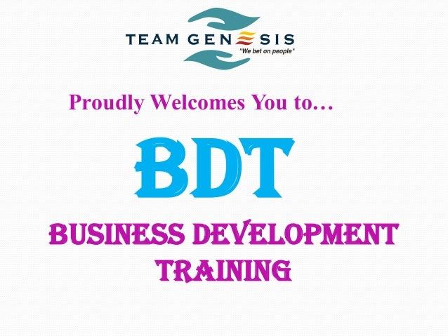 Proudly Welcomes You to…  BDt BUSINESS DEVELOPMENT TRAINING