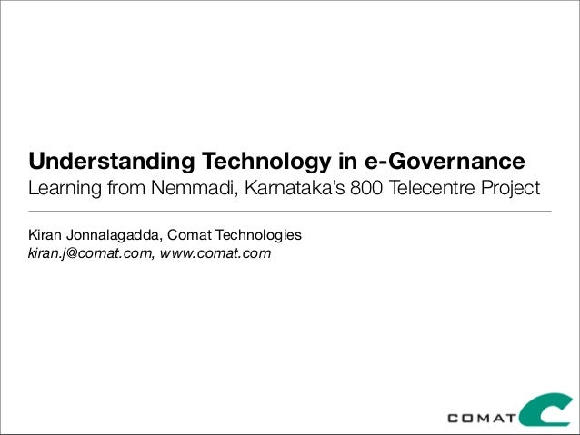 Understanding Technology in e-Governance Learning from Nemmadi, Karnataka's 800 Telecentre Project Kiran Jonnalagadda, Com...