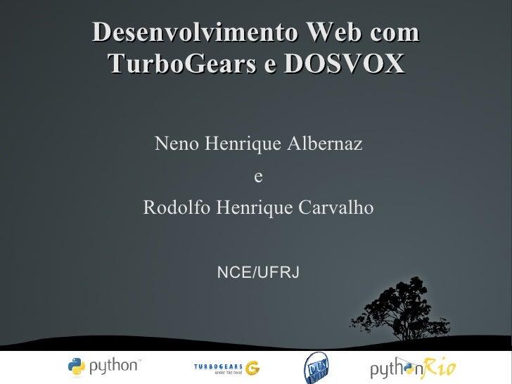 Desenvolvimento Web com TurboGears e DOSVOX <ul><li>Neno Henrique Albernaz </li></ul><ul><li>e </li></ul><ul><li>Rodolfo H...