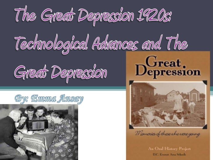 The Great Depression 1920s: Technological Advances and The Great Depression<br />By: Emma Ansay<br />