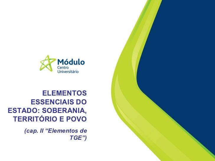 """ELEMENTOS ESSENCIAIS DO ESTADO: SOBERANIA, TERRITÓRIO E POVO (cap. II """"Elementos de TGE"""")"""