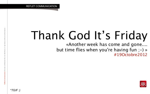 RefletCommunicationStrictlyconfidential:DonotdistributeorreproducewithoutauthorizationThank God It's Friday«Another week h...