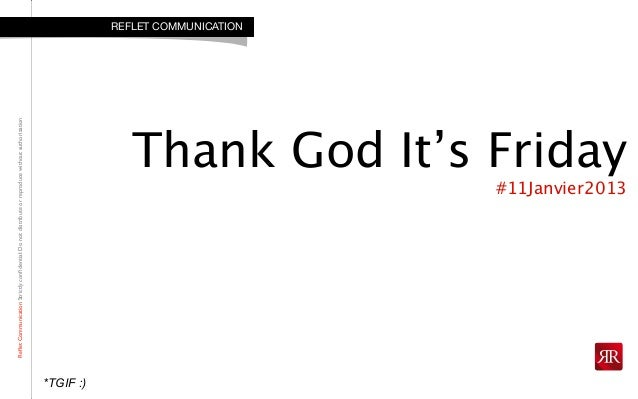RefletCommunicationStrictlyconfidential:DonotdistributeorreproducewithoutauthorizationThank God It's Friday#11Janvier2013REF...