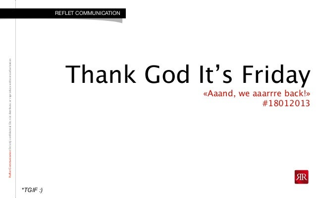 RefletCommunicationStrictlyconfidential:DonotdistributeorreproducewithoutauthorizationThank God It's Friday«Aaand, we aaar...