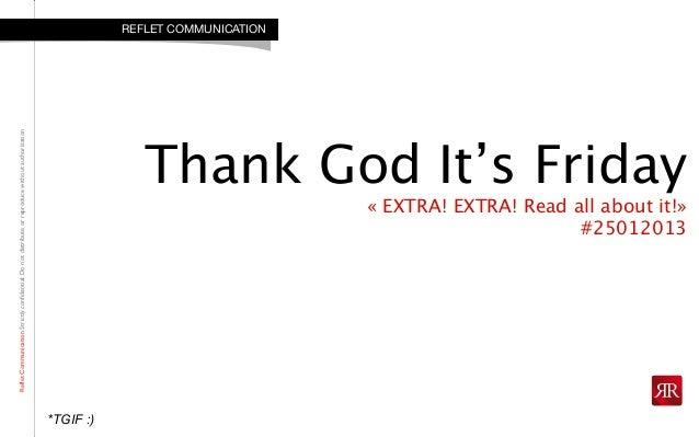 RefletCommunicationStrictlyconfidential:DonotdistributeorreproducewithoutauthorizationThank God It's Friday« EXTRA! EXTRA!...