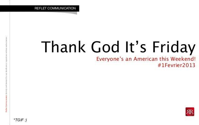 RefletCommunicationStrictlyconfidential:DonotdistributeorreproducewithoutauthorizationThank God It's FridayEveryone's an Ame...