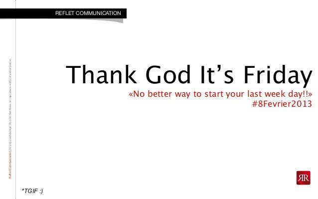 RefletCommunicationStrictlyconfidential:DonotdistributeorreproducewithoutauthorizationThank God It's Friday«No better way ...