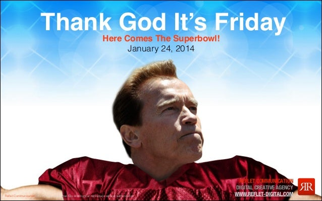 Thank God It's Friday Here Comes The Superbowl! January 24, 2014  Reflet Communication Strictly not confidential: Do distrib...