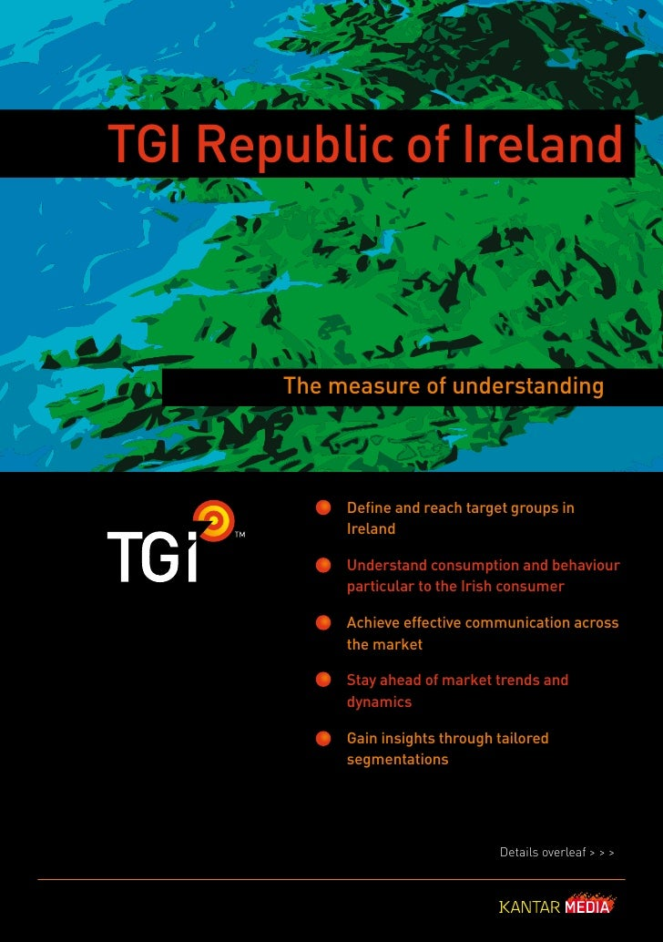 TGI Republic of Ireland           The measure of understanding                Define and reach target groups in           ...