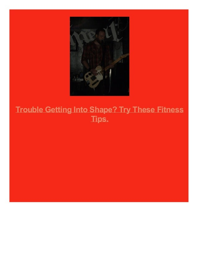 Trouble Getting Into Shape? Try These Fitness Tips.