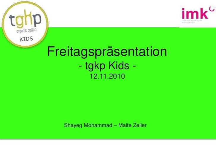 Freitagspräsentation<br />- tgkp Kids -    <br />12.11.2010<br />Shayeg Mohammad – Malte Zeller<br />