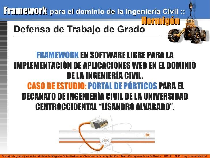 Defensa de Trabajo de Grado FRAMEWORK   EN SOFTWARE LIBRE PARA LA IMPLEMENTACIÓN DE APLICACIONES WEB EN EL DOMINIO DE LA I...