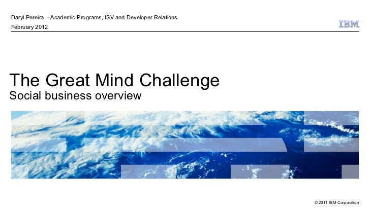 The Great Mind Challenge  Social business overview Daryl Pereira  - Academic Programs, ISV and Developer Relations Februar...