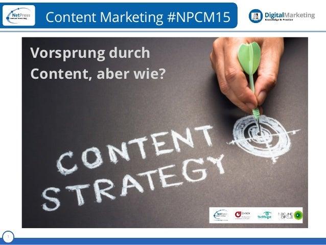Referent 1 Content Marketing #NPCM15 Vorsprung durch Content, aber wie?