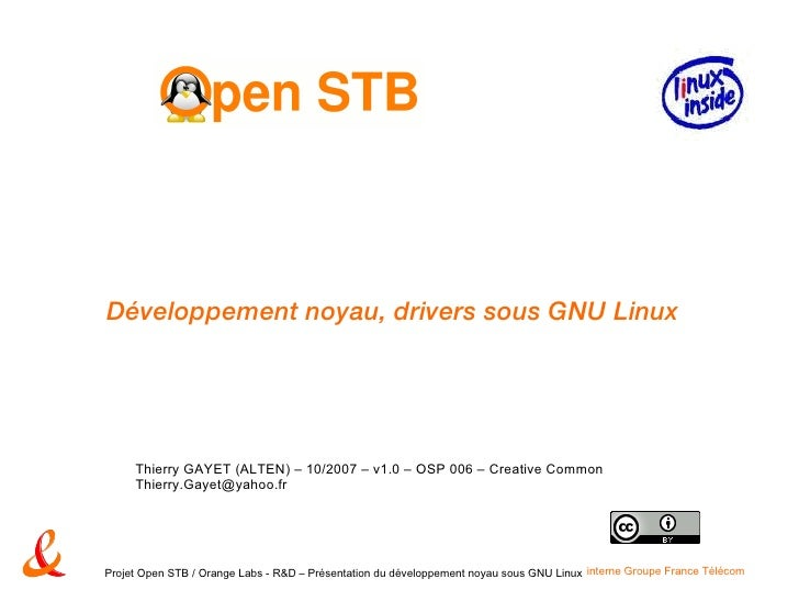 Développement noyau, drivers sous GNU Linux Thierry GAYET (ALTEN) – 10/2007 – v1.0 – OSP 006 – Creative Common [email_addr...