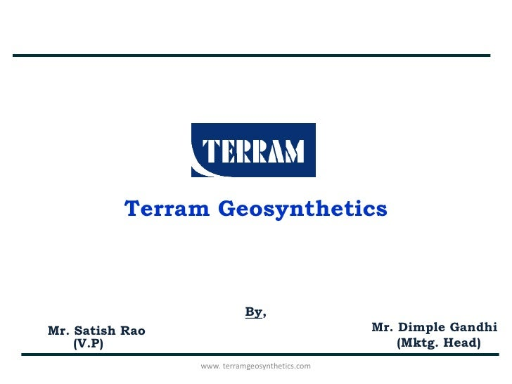 Terram Geosynthetics                            By,Mr. Satish Rao                                  Mr. Dimple Gandhi    (V...
