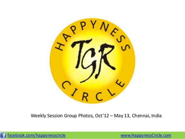 www.HappynessCircle.comfacebook.com/happynesscircleWeekly Session Group Photos, Oct'12 – May 13, Chennai, India