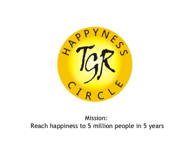 Mission:Reach happiness to 5 million people in 5 years                  www.happynesscircle.com