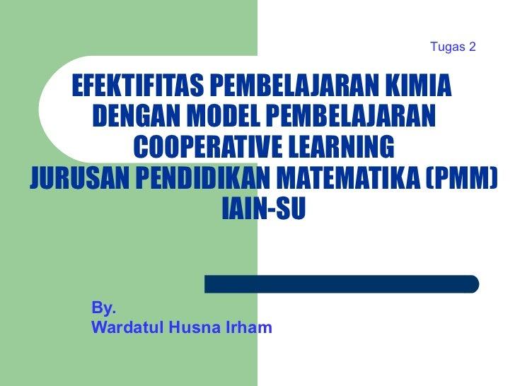 EFEKTIFITAS PEMBELAJARAN KIMIA  DENGAN MODEL PEMBELAJARAN COOPERATIVE LEARNING JURUSAN PENDIDIKAN MATEMATIKA (PMM) IAIN-SU...