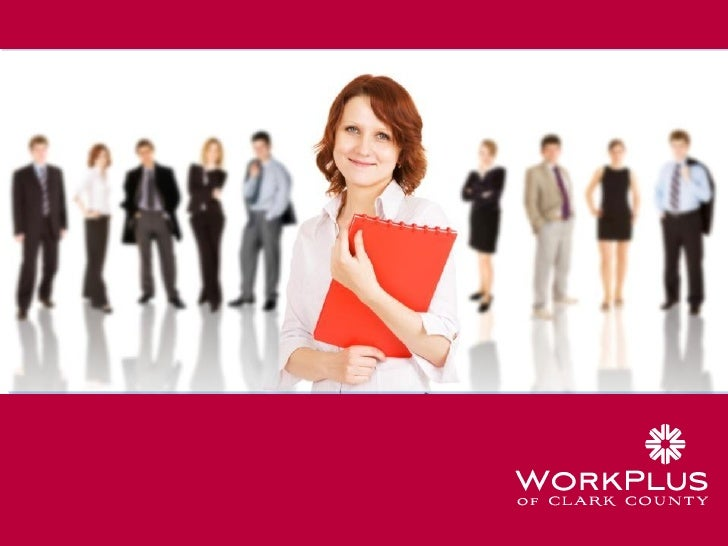 WorkPlus Employer Services  •   On line job postings •   Job matching services •    Labor market information •   Link to s...