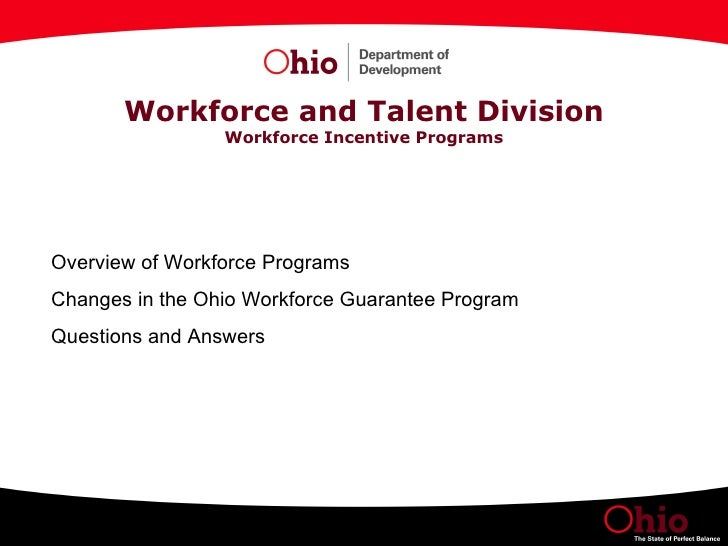 Workforce and Talent Division Workforce Incentive Programs Overview of Workforce Programs  Changes in the Ohio Workforce G...