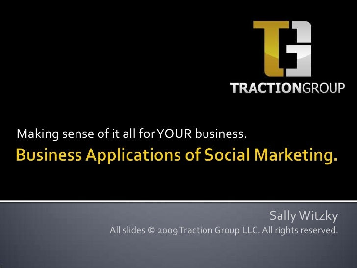 Making sense of it all for YOUR business.<br />Business Applications of Social Marketing.<br />Sally Witzky<br />All slide...