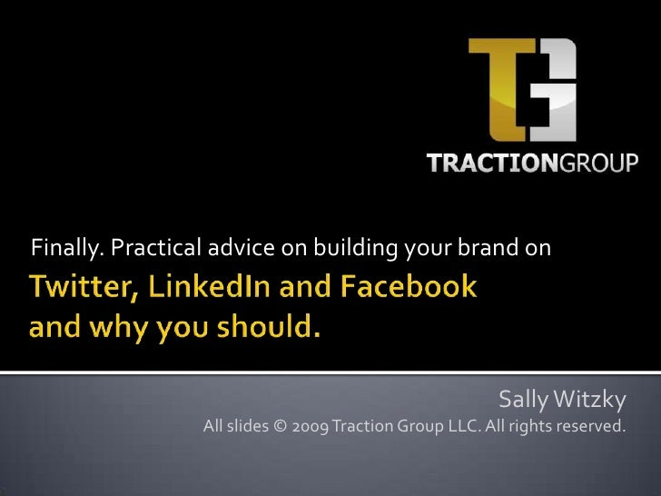 Finally. Practical advice on building your brand on<br />Twitter, LinkedIn and Facebookand why you should.<br />Sally Witz...