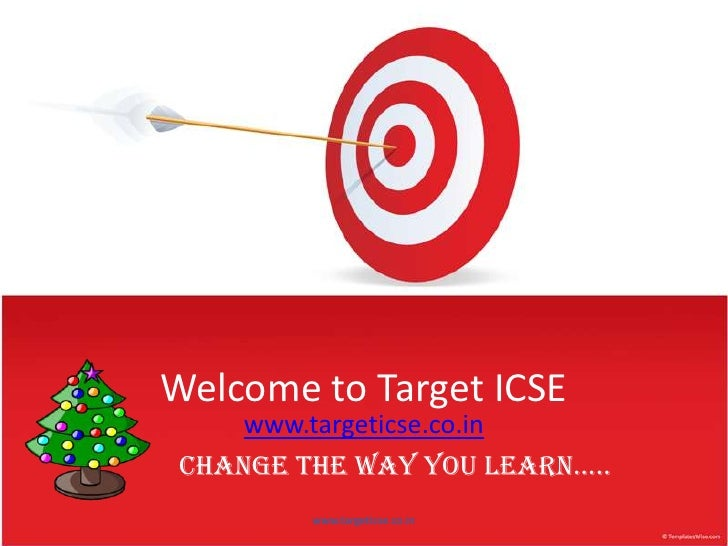 Welcome to Target ICSE<br />www.targeticse.co.in<br />Change the way you learn…..<br />www.targeticse.co.in<br />