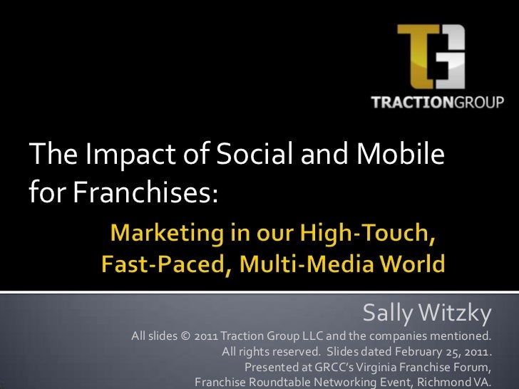 The Impact of Social and Mobile for Franchises:<br />Marketing in our High-Touch, Fast-Paced, Multi-Media World<br />Sally...