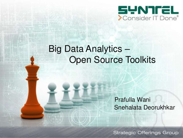 Big Data Analytics – Open Source Toolkits Prafulla Wani Snehalata Deorukhkar