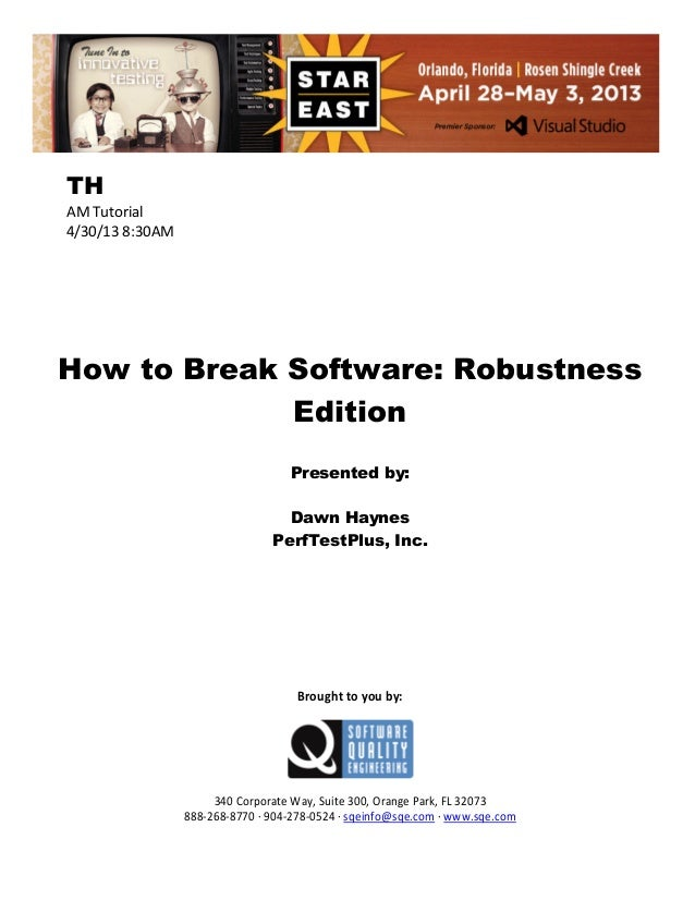 TH AM Tutorial 4/30/13 8:30AM  How to Break Software: Robustness Edition Presented by: Dawn Haynes PerfTestPlus, Inc.  Bro...