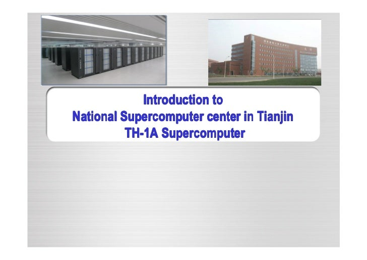 Introduction toNational Supercomputer center in Tianjin          TH-1A Supercomputer