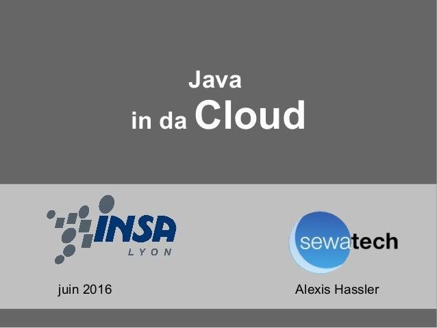 Java in da Cloud Alexis Hasslerjuin 2016