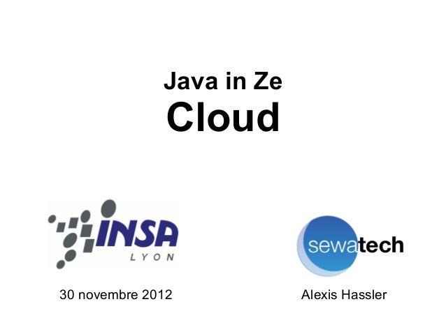 Java in Ze               Cloud30 novembre 2012           Alexis Hassler
