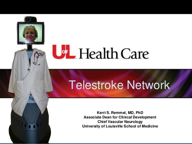 Telestroke Network Kerri S. Remmel, MD, PhD Associate Dean for Clinical Development Chief Vascular Neurology University of...
