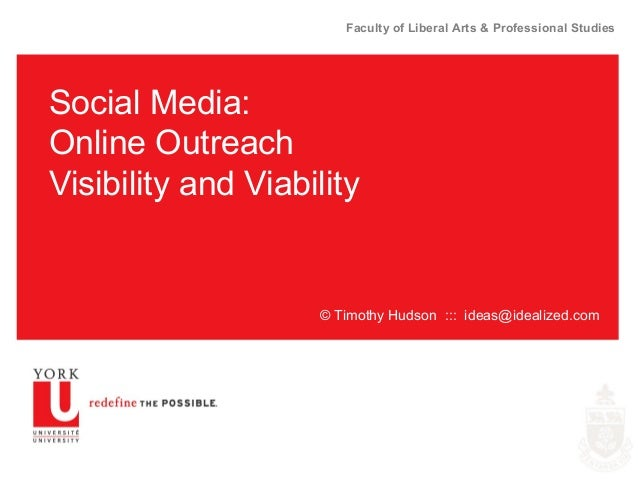 Faculty of Liberal Arts & Professional Studies Social Media: Online Outreach Visibility and Viability © Timothy Hudson :::...