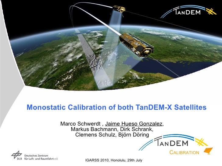 Monostatic Calibration of both TanDEM-X Satellites Marco Schwerdt   ,  Jaime Hueso Gonzalez , Markus Bachmann, Dirk Schran...