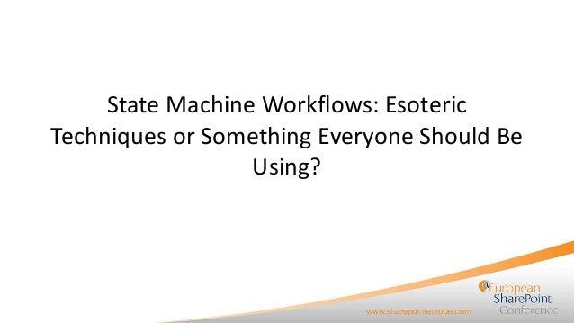 State Machine Workflows: Esoteric Techniques or Something Everyone Should Be Using?