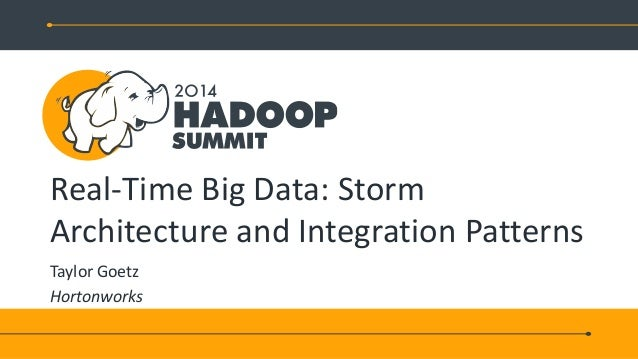 Real-Time Big Data: Storm Architecture and Integration Patterns Taylor Goetz Hortonworks