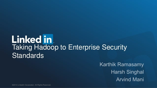 ©2014 LinkedIn Corporation. All Rights Reserved. Taking Hadoop to Enterprise Security Standards