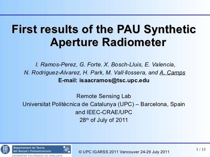 <ul><li>First results of the PAU Synthetic Aperture Radiometer </li></ul><ul><li>I. Ramos-Perez, G. Forte. X. Bosch-Lluis,...