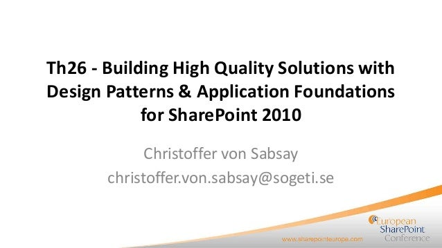 Building High Quality Solutions with Design Patterns & Application Foundations for SharePoint 2010 presented by Christoffer von Sabsay