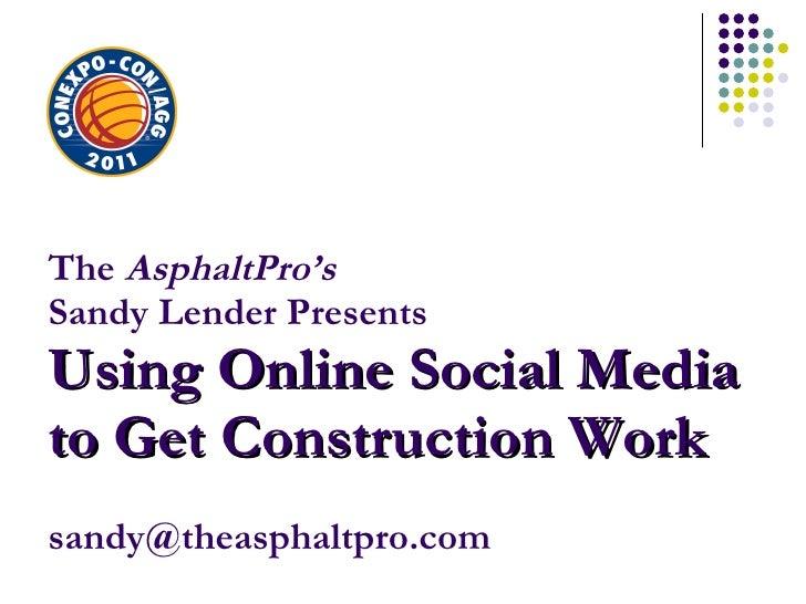 The  AsphaltPro's Sandy Lender Presents Using Online Social Media to Get Construction Work [email_address]