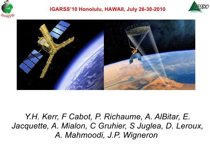 SMOS - SMAP synergisms for retrieval of soil moisture Y.H. Kerr, F Cabot, P. Richaume, A. AlBitar, E. Jacquette, A. Mialon...