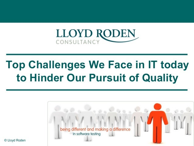 © Lloyd Roden 1Top Challenges We Face in IT todayto Hinder Our Pursuit of Quality
