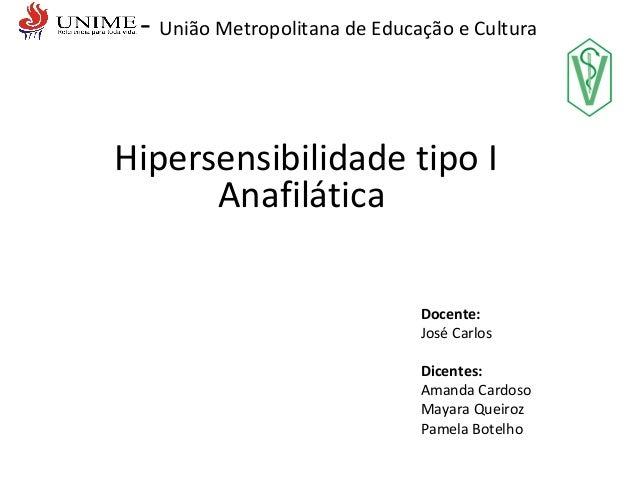 - União Metropolitana de Educação e Cultura Hipersensibilidade tipo I Anafilática Docente: José Carlos Dicentes: Amanda Ca...