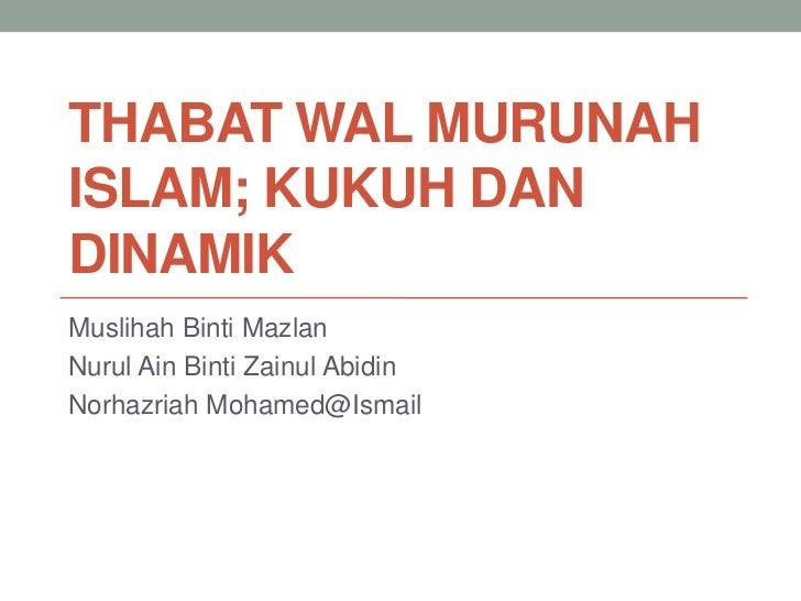 THABAT WAL MURUNAHISLAM; KUKUH DANDINAMIKMuslihah Binti MazlanNurul Ain Binti Zainul AbidinNorhazriah Mohamed@Ismail
