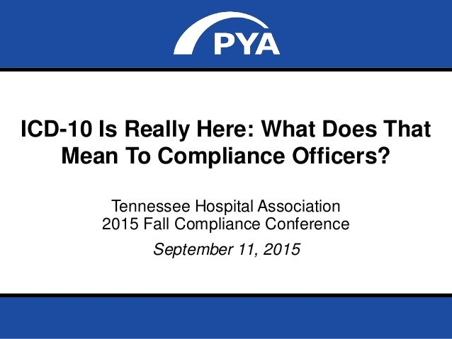 Icd 10 is really here what does that mean to compliance officers - Associate compliance officer ...