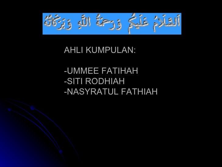 AHLI KUMPULAN: -UMMEE FATIHAH -SITI RODHIAH -NASYRATUL FATHIAH
