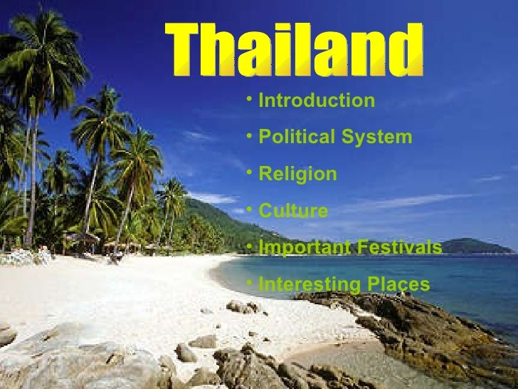 Thailand <ul><li>Introduction </li></ul><ul><li>Political System </li></ul><ul><li>Religion </li></ul><ul><li>Culture </li...